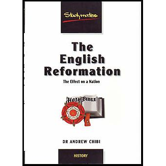 The English Reformation - The Effect on a Nation by Andrew A. Chibi -
