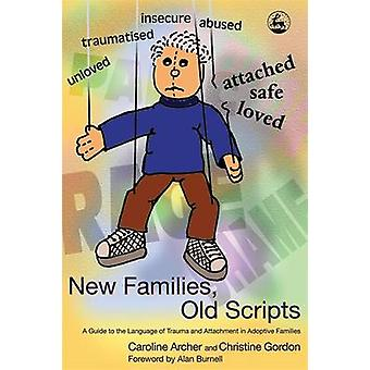 New Families - Old Scripts - A Guide to the Language of Trauma and Att