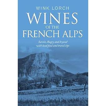 Wines of the French Alps  Savoie Bugey and beyond with local food and travel tips by Wink Lorch