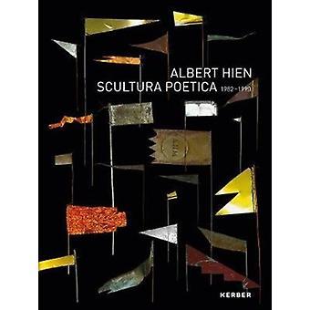 Albert Hien  Scultura Poetica 19821990 by Martin Hentschel & Edited by Albert Hien & Edited by Walter Storms