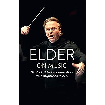 Elder on Music - Sir Mark Elder in Conversation with Raymond Holden by