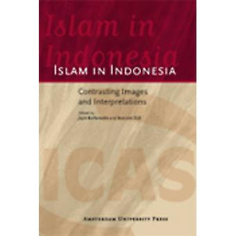 Islam in Indonesia - Contrasting Images and Interpretations by Jajat B