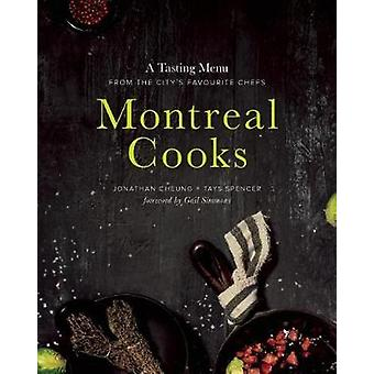 Montreal Cooks  A Tasting Menu from the Citys Leading Chefs by Jonathan Cheung & Tays Spencer & Foreword by Gail Simmons