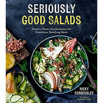 Seriously Good Salads - Creative Flavor Combinations for Nutritious -