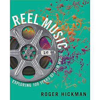 Reel Music - Exploring 100 Years of Film Music by Roger Hickman - 9780