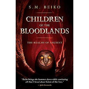 Children Of The Bloodlands - The Realms of Ancient Book 2 by S. M. Bei