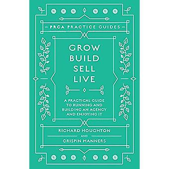 Grow - Build - Sell - Live - A Practical Guide to Running and Building