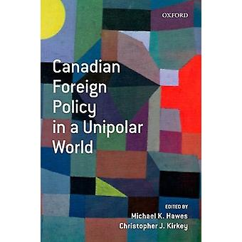 Canadian Foreign Policy in a Unipolar World by Christopher Kirkey - 9