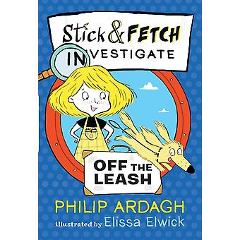 Stick and Fetch Off the Leash por Philip Ardagh