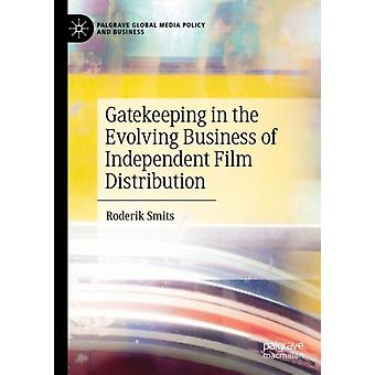 Gatekeeping in the Evolving Business of Independent Film Distribution by Smits & Roderik