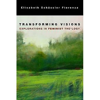Transforming Vision  Explorations in Feminist Thelogy by Elisabeth Schussler Fiorenza