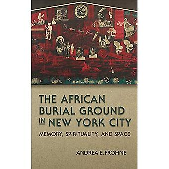 De African Burial Ground in New York City: geheugen, spiritualiteit en ruimte (New York State)