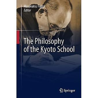The Philosophy of the Kyoto School by Translated by Robert Chapeskie & Translated by John W M Krummel & Edited by Masakatsu Fujita