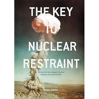 The Key to Nuclear Restraint - The Swedish Plans to Acquire Nuclear We