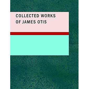 Collected Works of James Otis by James Otis - 9781437517262 Book