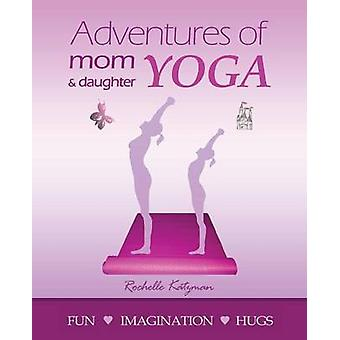 Adventures of Mom and Daughter Yoga by Rochelle Katzman - 97814525840