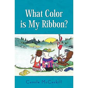 What Color Is My Ribbon? by Carole McCaskill - 9781436399289 Book