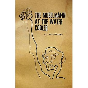 The Muselmann at the Water Cooler by Eli Pfefferkorn - 9781618111579