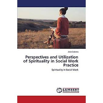 Perspectives and Utilization of Spirituality in Social Work Practice