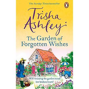 The Garden of Forgotten Wishes The heartwarming and uplifting new romcom from the Sunday Times bestseller