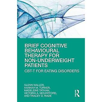 Brief Cognitive Behavioural Therapy for NonUnderweight Patients CBTT for Eating Disorders