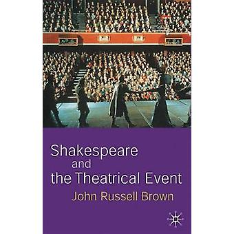 Shakespeare and the Theatrical Event by Brown & John Russell