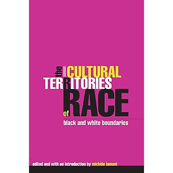 The Cultural Territories of Race by Edited by Michele Lamont
