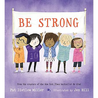 Be Strong by Pat Zietlow Miller & Illustrated by Jen Hill