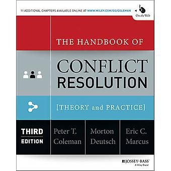 The Handbook of Conflict Resolution by Edited by Peter T Coleman & Edited by Morton Deutsch & Edited by Eric C Marcus