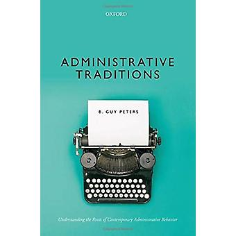Administrative Traditions by Peters & B. Guy Maurice Falk Professor of Government & Maurice Falk Professor of Government & University of Pittsburgh