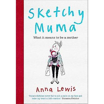 Sketchy Muma What it Means to be a Mother