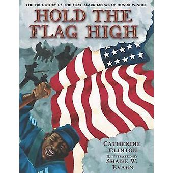 Hold the Flag High The True Story of the First Black Medal of Honor Winner