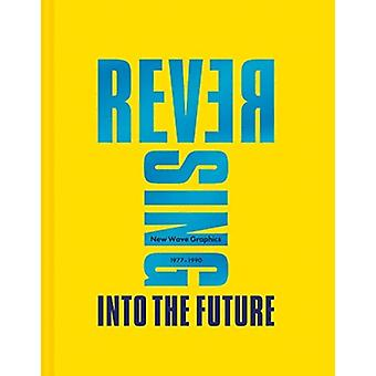 Reversing Into The Future New Wave Graphics 19771990 by Andrew Krivine