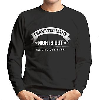 I Have Too Many Nights Out Said No One Ever Men's Sweatshirt