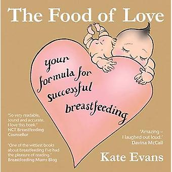 The Food of Love - Your Formula for Successful Breastfeeding by Kate E