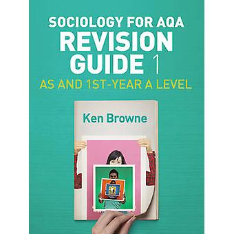 Sociology for AQA Revision Guide 1 - AS and 1st-Year A Level by Ken Br