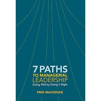 7 Paths to Managerial Leadership - Doing Well by Doing it Right by Fre