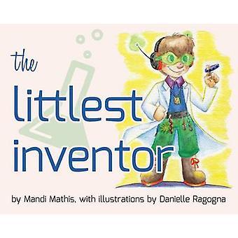 The Littlest Inventor by Mandi Mathis - Danielle Ragogna - 9781935567