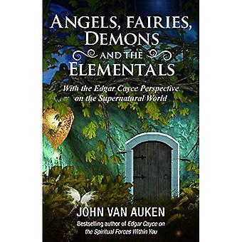 Ángeles, hadas, demonios y los elementales: Con la perspectiva de Edgar Cayce sobre el mundo sobrenatural