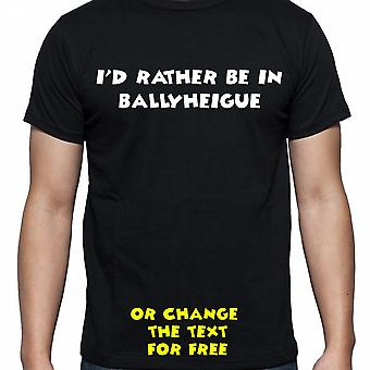 I'd Rather Be In Ballyheigue Black Hand Printed T shirt