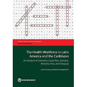 The Health Workforce in Latin America and the Caribbean: An Analysis of Colombia, Costa Rica, Jamaica, Panama,...