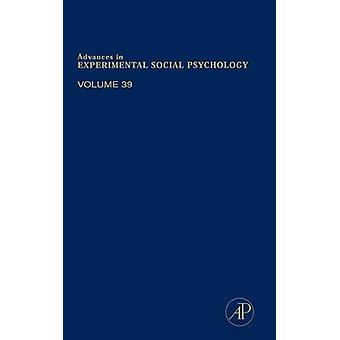 Advances in Experimental Social Psychology Volume 39 by Zanna & Mark P.