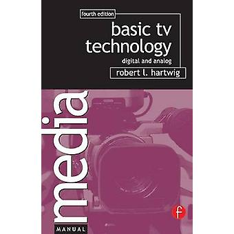Basic TV Technology  Digital and Analog by Hartwig & Robert L