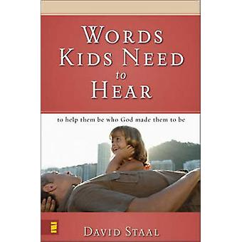 Words Kids Need to Hear To Help Them Be Who God Made Them to Be by Staal & David