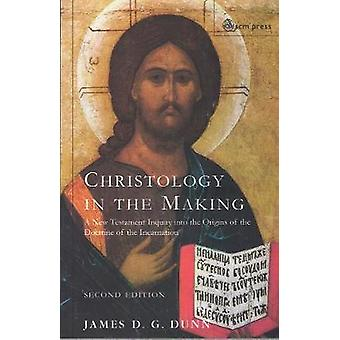Christology in the Making A New Testament Inquiry Into the Origins of the Doctrine of the Incarnation by Dunn & James D. G.