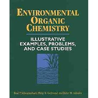 Environmental Organic Chemistry Illustrative Examples Problems and Case Studies by Schwarzenbach & Rene P.
