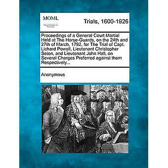 Afvikling af en General Court Martial afholdt på HorseGuards på 24 og 27 marts 1792 til prøveversion af Capt. Lichard Powell løjtnant Christopher Seton og løjtnant John Hall på af anonym