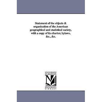 Erklärung der Objekte Organisation der amerikanischen geographischen und statistischen Gesellschaft mit einer Kopie ihrer Charta Statuten c. c. durch amerikanische geographische Gesellschaft New Yor