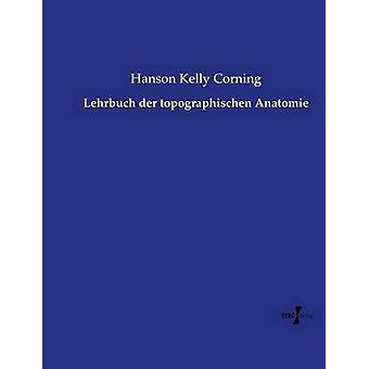 Lehrbuch der topographischen Anatomie por Kelly Hanson & Corning
