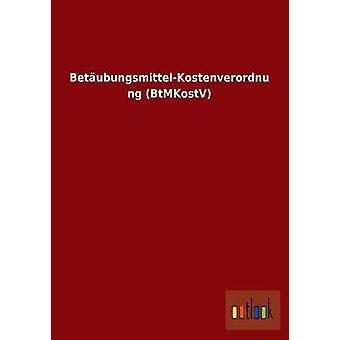 BetubungsmittelKostenverordnung BtMKostV by ohne Autor
